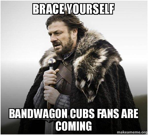 brace yourself bandwagon 8m0x2b brace yourself bandwagon cubs fans are coming brace yourself