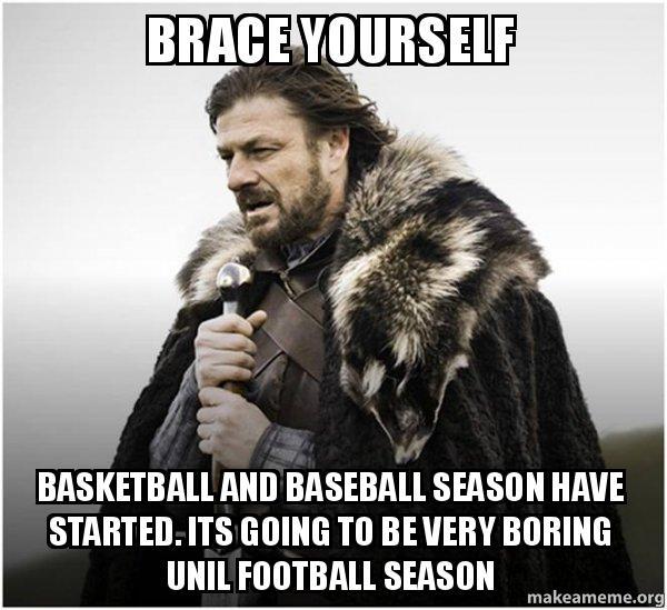 Brace yourself basketball and baseball season have started ...