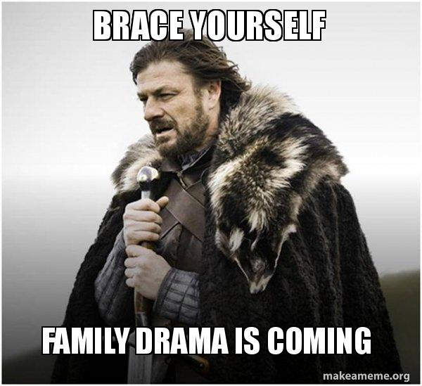 brace yourself family lzxhnz brace yourself family drama is coming brace yourself game of