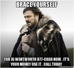 brace yourself for jg wentworth 877 cash now it s your money use