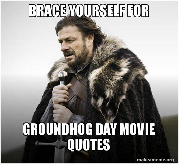 Brace Yourself For Groundhog Day Movie Quotes Brace Yourself Adorable Groundhog Day Movie Quotes