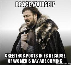 Brace yourself greetings posts in fb because of womens day are brace yourself game of thrones meme meme m4hsunfo