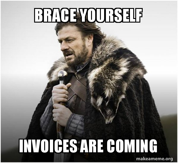 Brace Yourself Invoices Are Coming Make A Meme