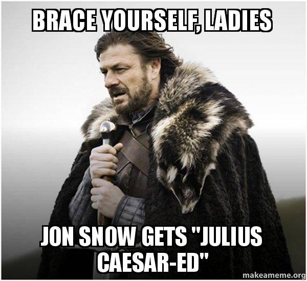"brace yourself ladies mxiha7 brace yourself, ladies jon snow gets ""julius caesar ed&quot"
