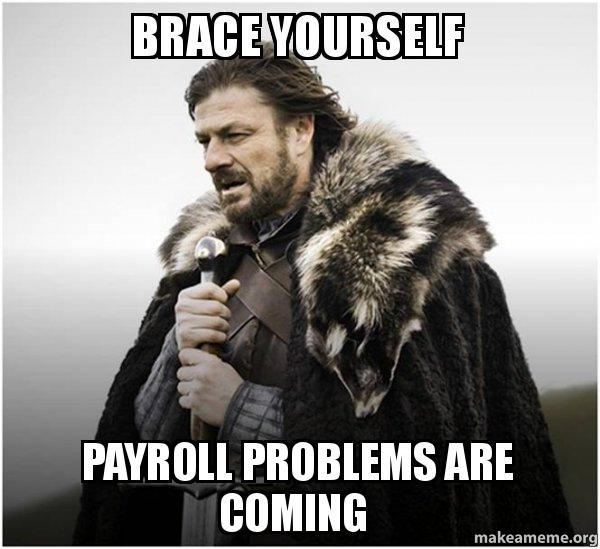 Brace Yourself Payroll Problems Are Coming
