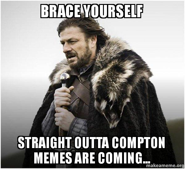 brace yourself straight outta compton memes are coming brace