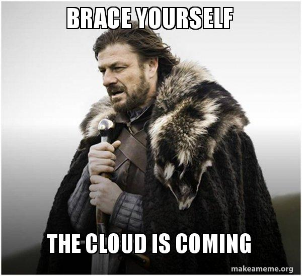 Image result for brace yourself cloud is coming meme""
