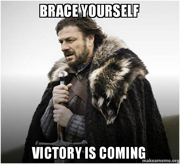 Brace Yourself Victory Is Coming Brace Yourself Game Of Thrones Meme Make A Meme