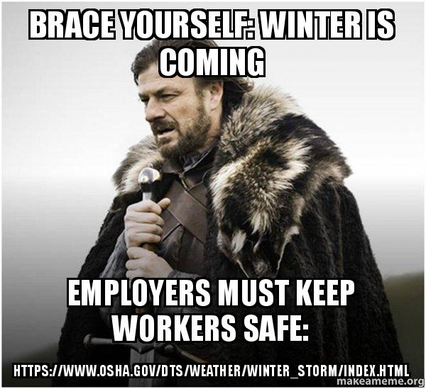 Brace yourself winter is coming employers must keep workers safe brace yourself game of thrones meme meme solutioingenieria Images