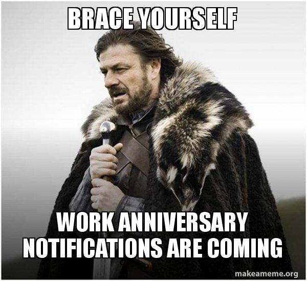 Brace Yourself Work Anniversary Notifications Are Coming