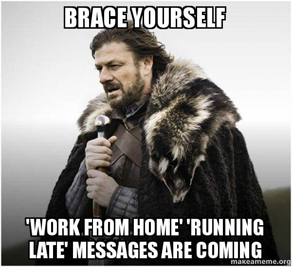 Funny Running Late Meme : Brace yourself work from home  running late messages