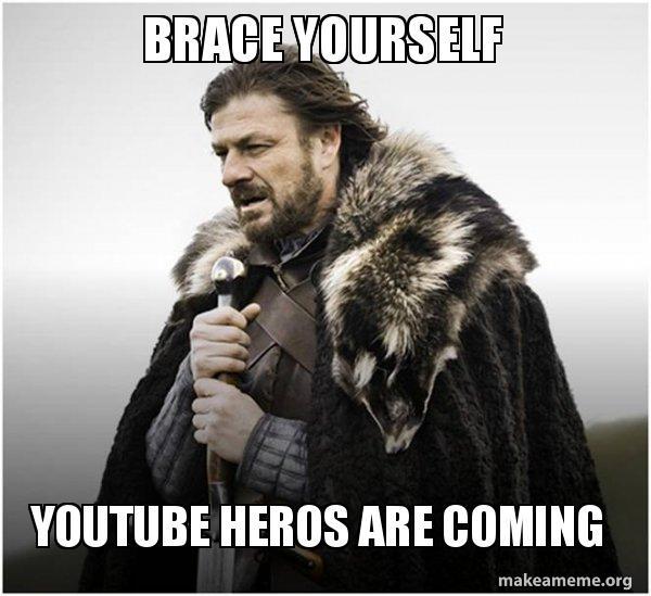 Brace yourself youtube heros are coming brace yourself game of brace yourself game of thrones meme meme solutioingenieria Images