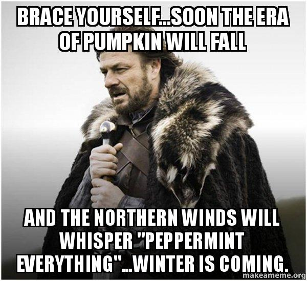Brace yourself   soon the Era of pumpkin will fall and the
