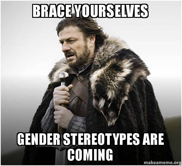 brace yourselves gender brace yourselves gender stereotypes are coming in prepping for a