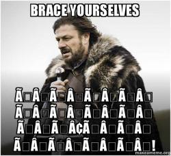 Brace yourselves × × × × × × × × × ×¢× × × × × × ! - Brace ...