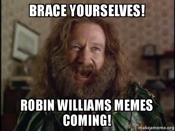 brace yourselves robin williams memes coming robin