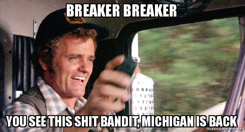Breaker Breaker You See This Shit Bandit Michigan Is Back Make A Meme