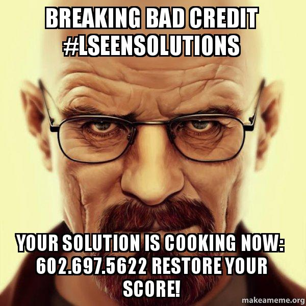Breaking Bad Credit Lseensolutions Your Solution Is