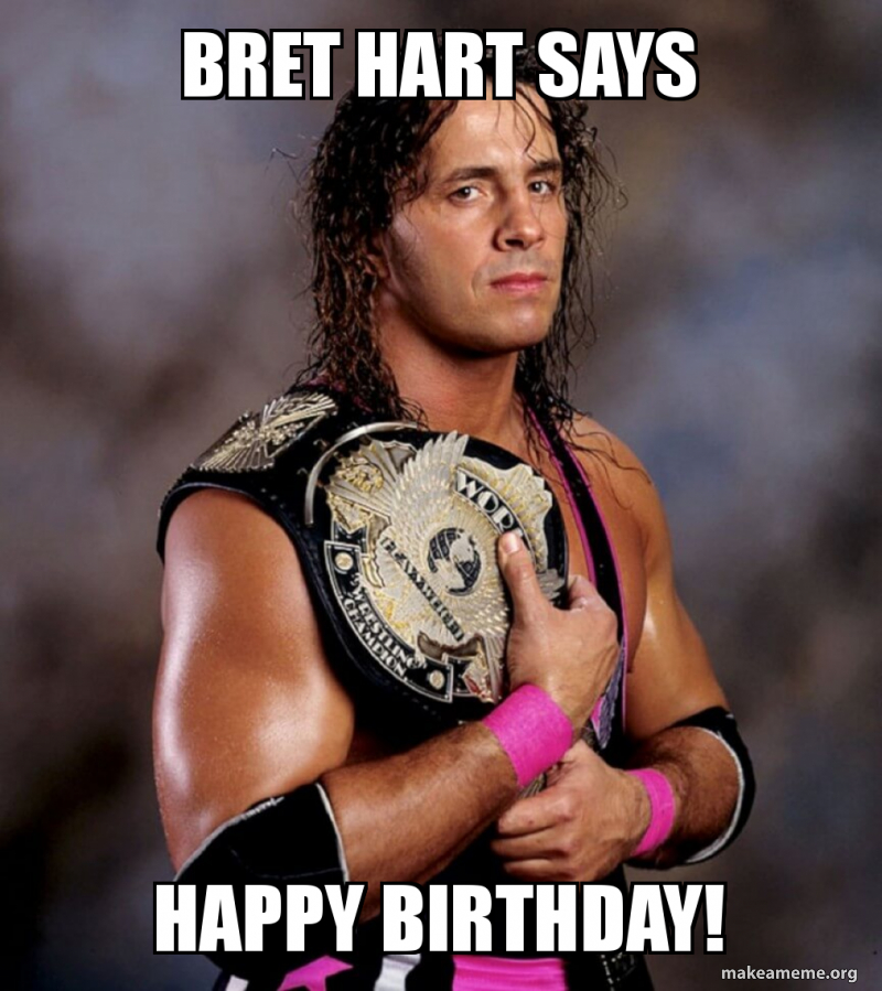 Bret Hart Says Happy Birthday Make A Meme