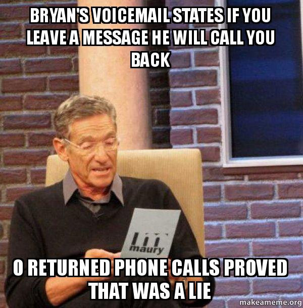 bryans voicemail states bryan's voicemail states if you leave a message he will call you