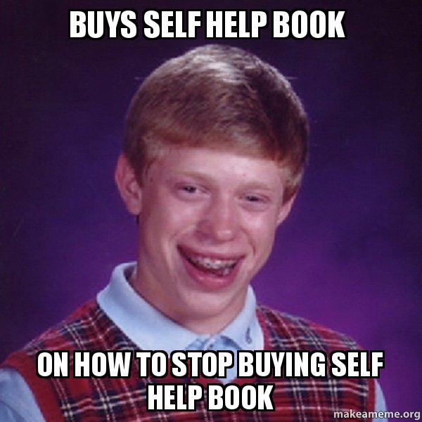 https://media.makeameme.org/created/buys-self-help.jpg