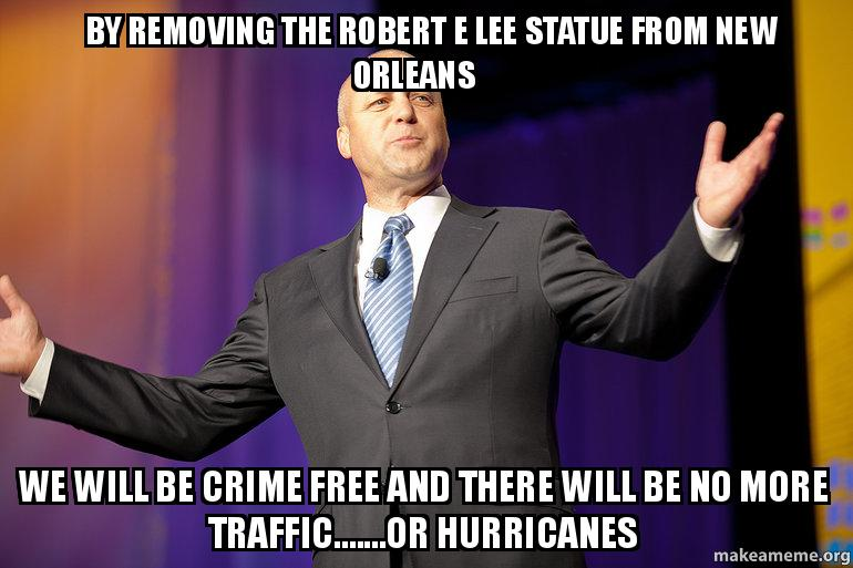 by removing the hlrh9y by removing the robert e lee statue from new orleans we will be