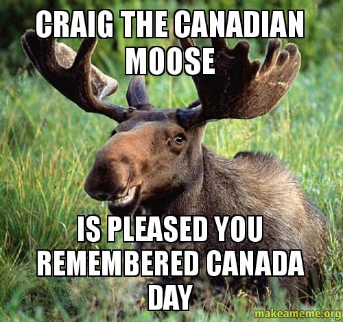 CRAIG THE CANADIAN MOOSE Is Pleased You Remembered Canada