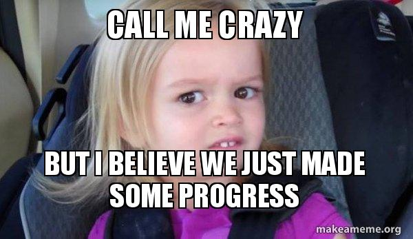 Call Me Crazy But I Believe We Just Made Some Progress - Side-Eyes Chloe |  Make a Meme