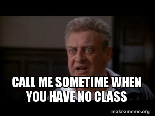 call me sometime call me sometime when you have no class make a meme