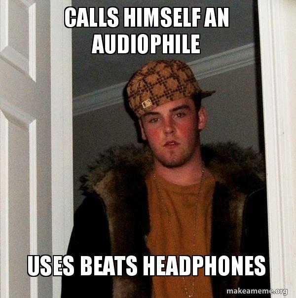 calls himself an fvarvz calls himself an audiophile uses beats headphones you cannot have