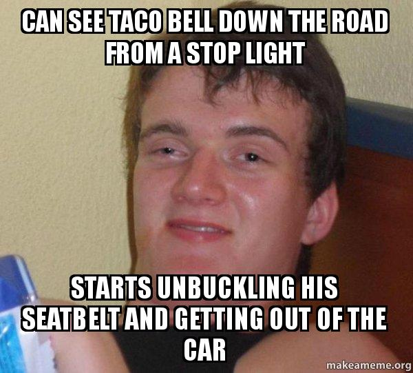 Make Your Own Car >> Can see taco bell down the road from a stop light Starts unbuckling his seatbelt and getting out ...