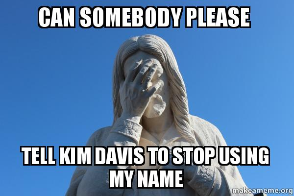 can somebody please tell kim davis to stop using my name