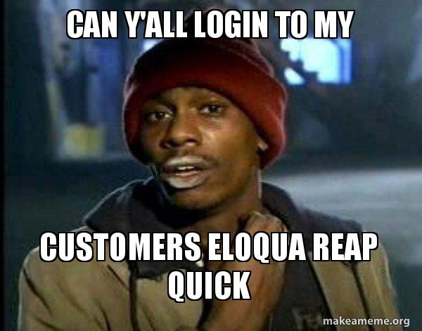 Can y'all login to my Customers Eloqua Reap Quick - Dave Chappelle