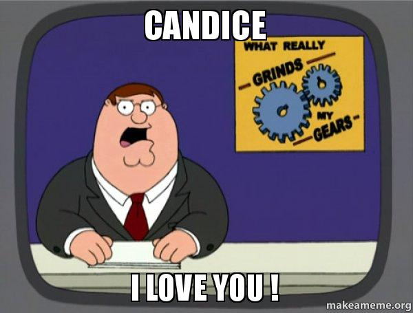 candice i love candice i love you ! make a meme