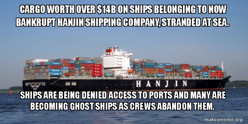 cargo worth over cargo worth over $14b on ships belonging to now bankrupt hanjin,Cargo Ship Meme