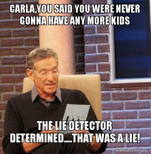 carlayou said you carla,you said you were never gonna have any more kids the lie