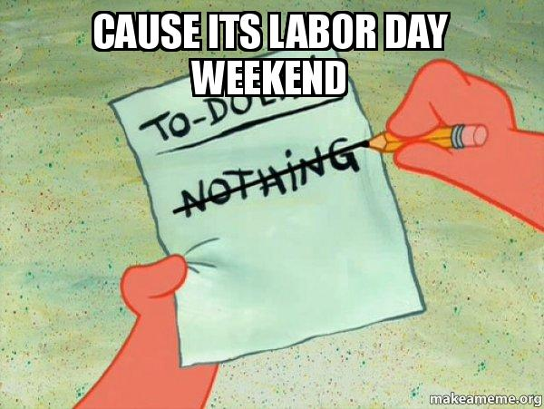 Funny Meme Labor Day : To do list meme