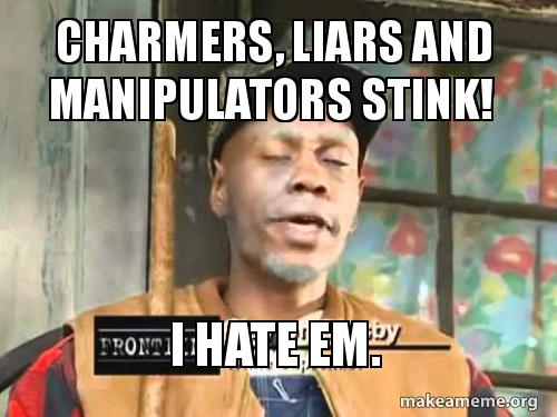 manipulators and liars