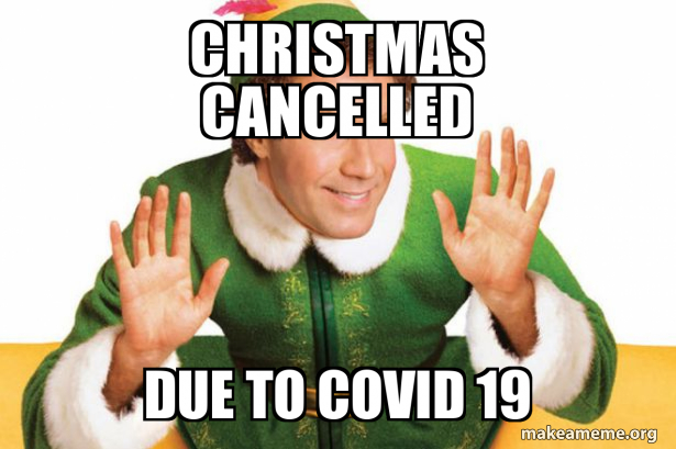 Christmas cancelled Due to covid 19 | Make a Meme