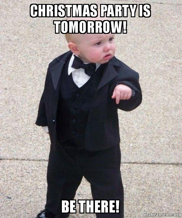 Christmas Party Meme.Christmas Party Is Tomorrow Be There Godfather Baby