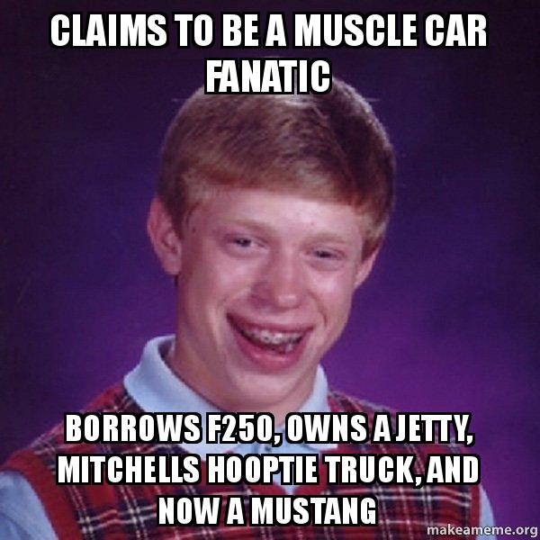 claims to be 21kpr5 claims to be a muscle car fanatic borrows f250, owns a jetty,F250 Meme