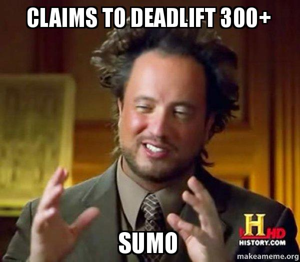 Claims To Deadlift 300 Sumo Ban Sumo Make A Meme