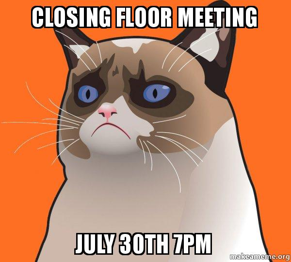 Closing Floor Meeting July 30th 7pm Cartoon Grumpy Cat