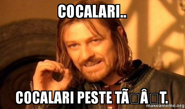 Cocalari.. Cocalari peste tăt. - | Make a Meme