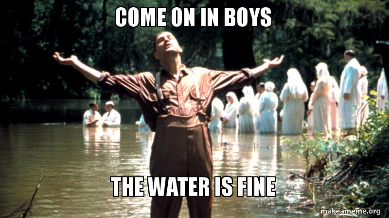 Image result for come on in the water's fine meme