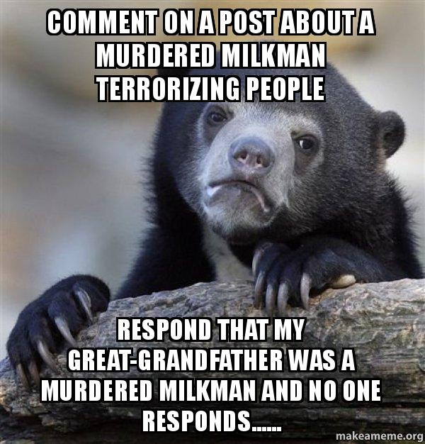 Comment on a post about a murdered milkman terrorizing ...