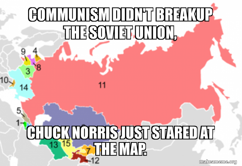 Communism didn't breakup the Soviet Union, Chuck Norris just