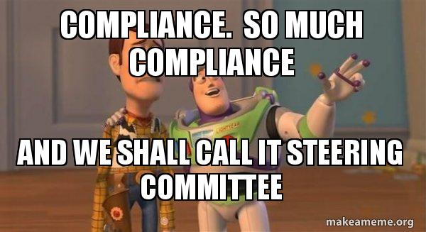 Compliance Meme: Compliance. So Much Compliance And We Shall Call It