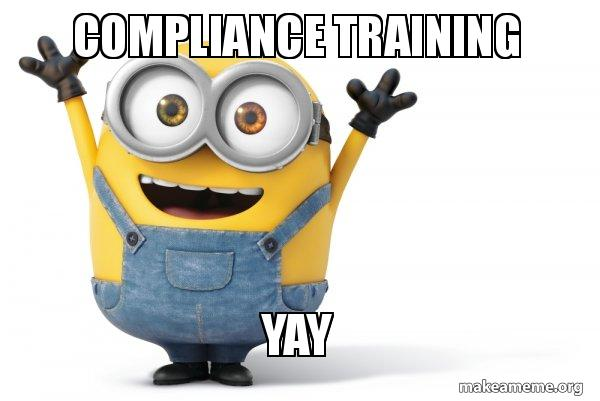 Compliance Meme: Compliance Training YAY - Happy Minion