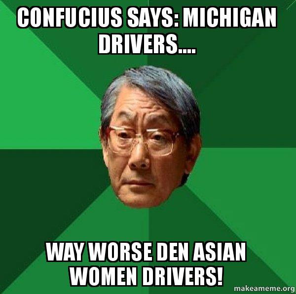 Confucius Says Michigan Drivers Way Worse Den Asian